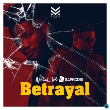 Lyrical Joe – Betrayal Ft. Sarkodie